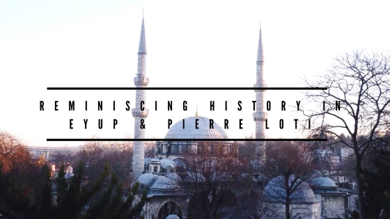 Reminiscing History in Eyup and Pierre Loti