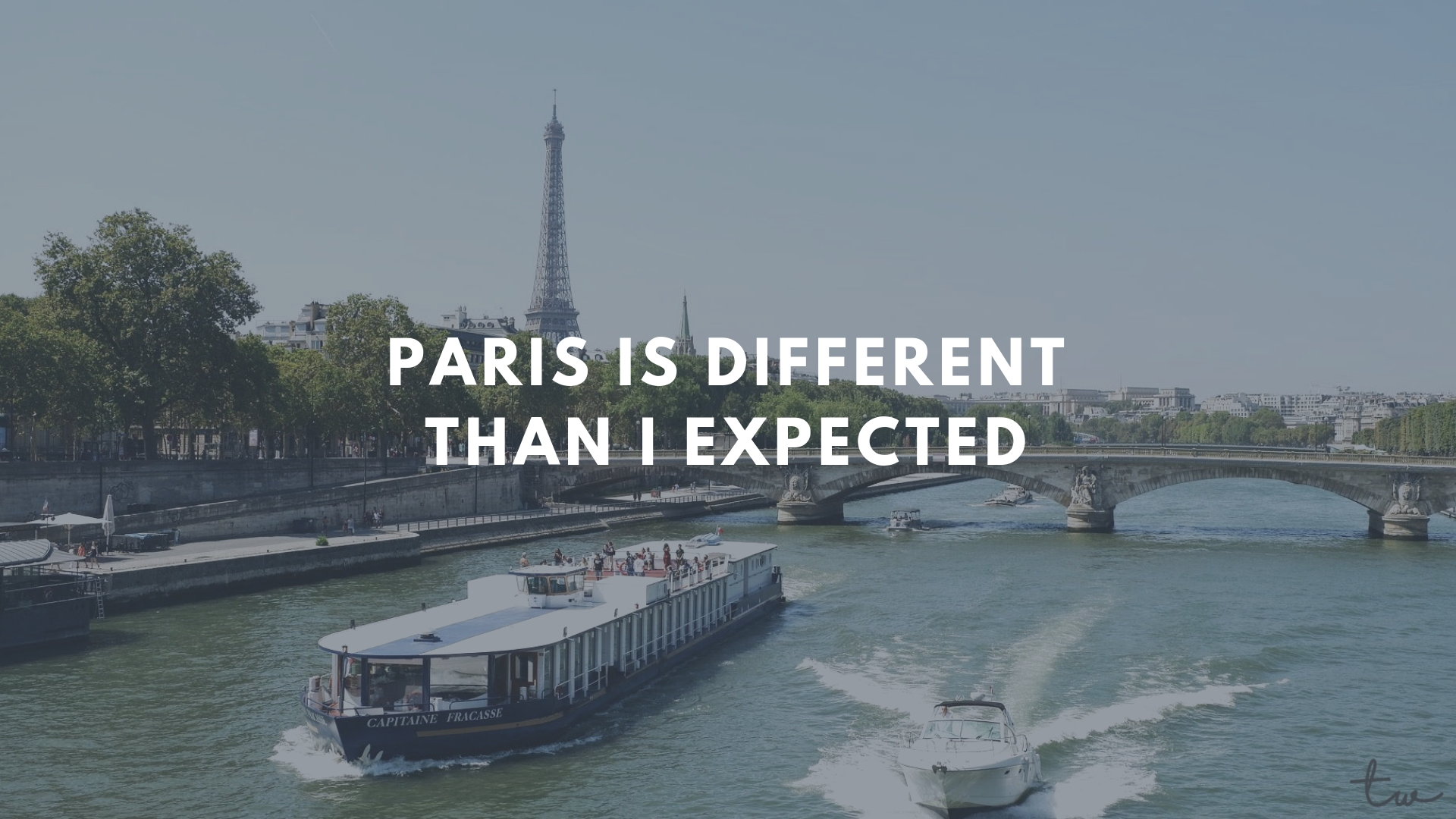 PARIS IS DIFFERENTTHAN I EXPECTED