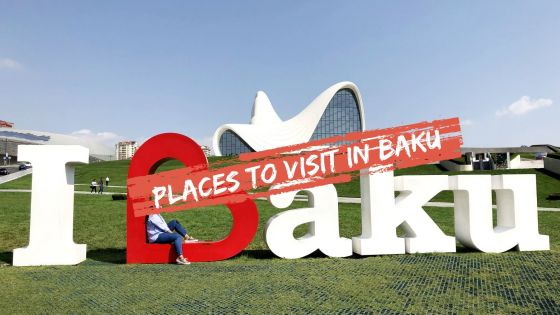 Here are the Places You Should Visit in Baku